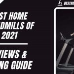 Best Home Treadmills 2021 - Reviews & Buying Guide