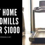 Best Home Treadmills Under $1000 in 2021