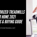 7 Top Motorized Treadmills For Home 2021- Reviews & Buying Guide
