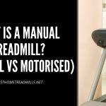 What is a Manual Treadmill? (Manual Vs Motorised)