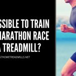 Is it Possible to Train for a Marathon on a Treadmill? (Answered)