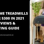Best Home Treadmills Under $300 in 2021 - Reviews & Buying Guide